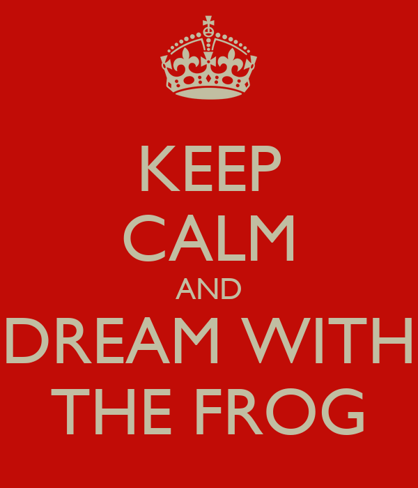 KEEP CALM AND DREAM WITH THE FROG