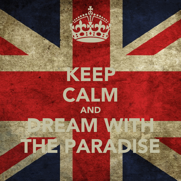 KEEP CALM AND DREAM WITH THE PARADISE