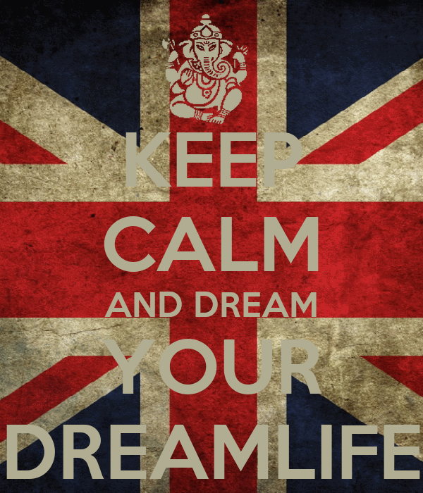KEEP CALM AND DREAM YOUR DREAMLIFE