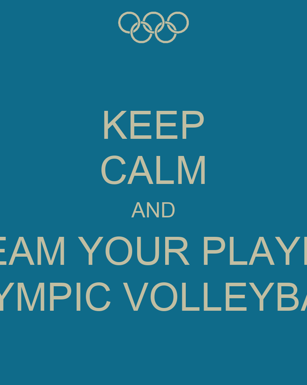 KEEP CALM AND DREAM YOUR PLAYING  OLYMPIC VOLLEYBALL