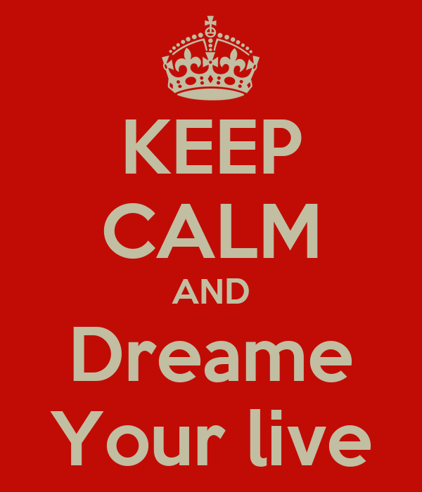 KEEP CALM AND Dreame Your live