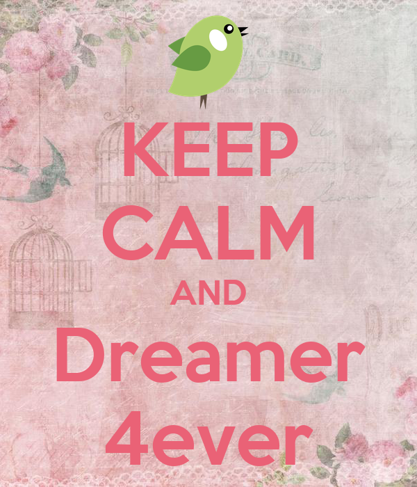 KEEP CALM AND Dreamer 4ever