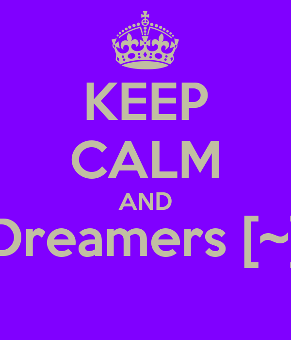 KEEP CALM AND Dreamers [~]