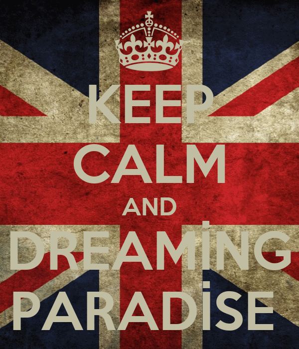 KEEP CALM AND DREAMİNG PARADİSE
