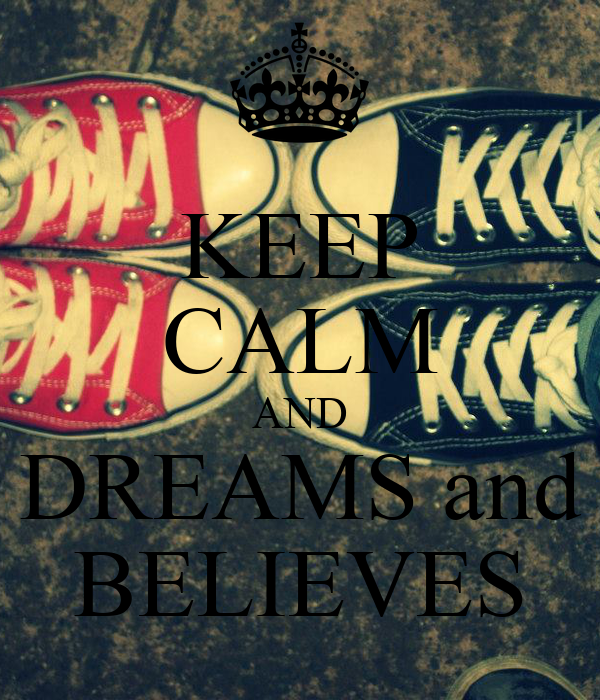 KEEP CALM AND DREAMS and BELIEVES