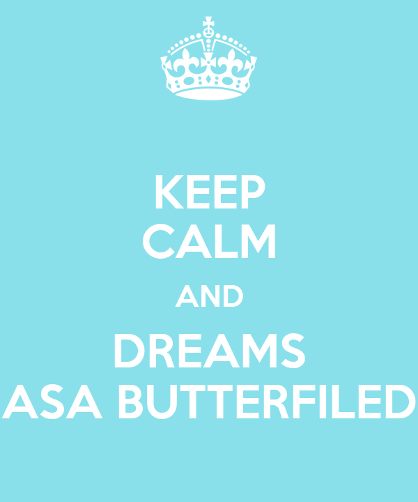 KEEP CALM AND DREAMS ASA BUTTERFILED