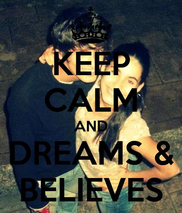 KEEP CALM AND DREAMS & BELIEVES