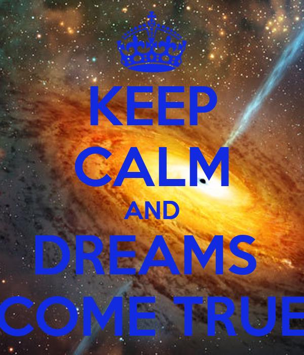 KEEP CALM AND DREAMS  COME TRUE