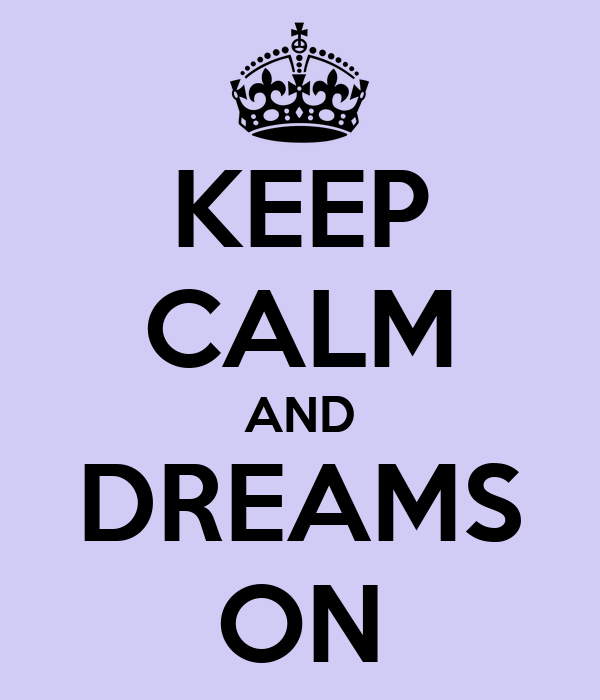 KEEP CALM AND DREAMS ON