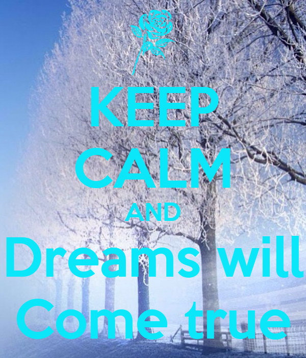 KEEP CALM AND Dreams will Come true