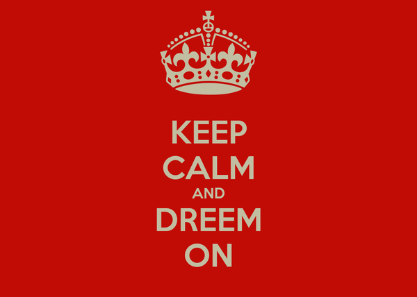 KEEP CALM AND DREEM ON
