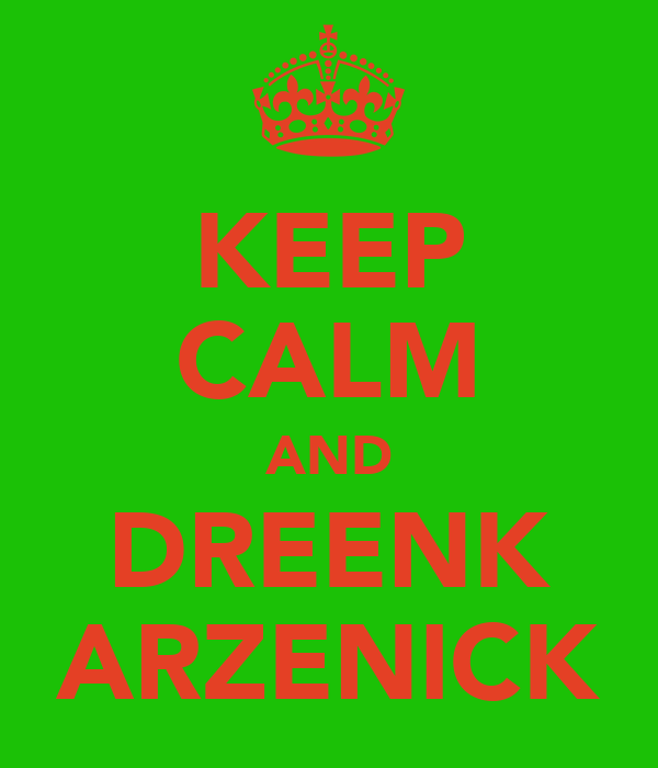 KEEP CALM AND DREENK ARZENICK