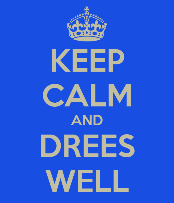 KEEP CALM AND DREES WELL