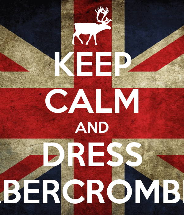 KEEP CALM AND DRESS ABERCROMBIE