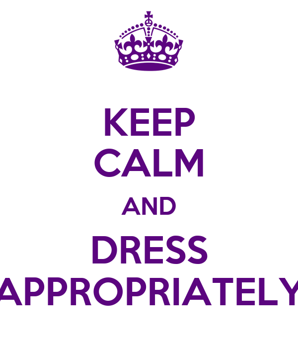 KEEP CALM AND DRESS APPROPRIATELY