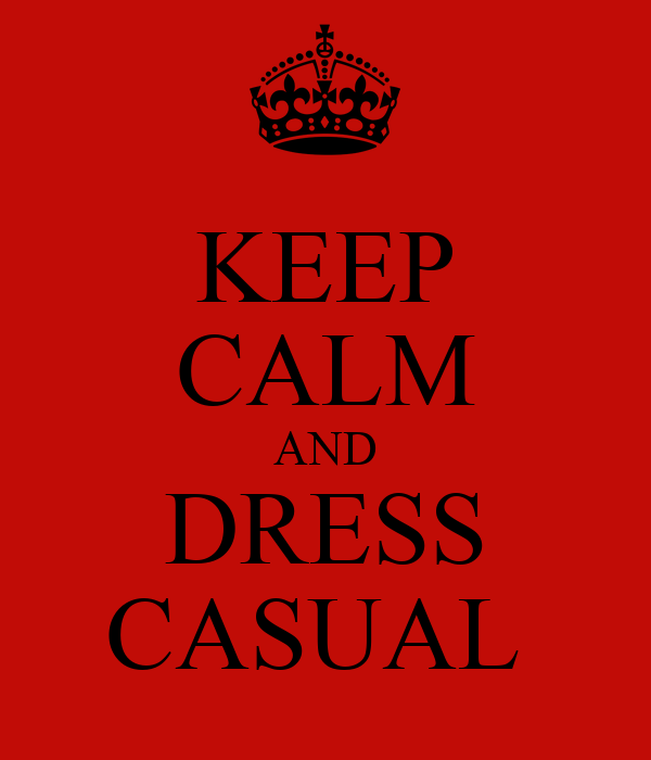 KEEP CALM AND DRESS CASUAL