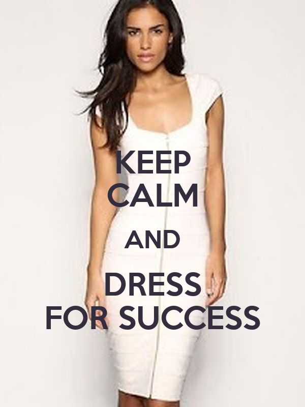 KEEP CALM AND DRESS FOR SUCCESS