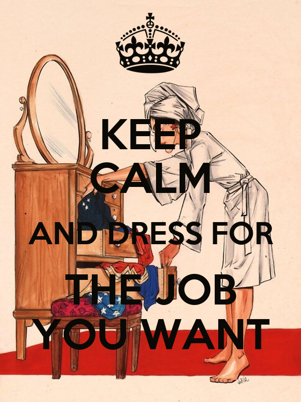 KEEP CALM AND DRESS FOR THE JOB YOU WANT