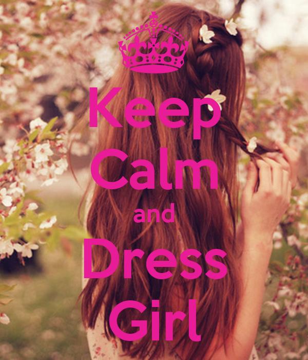 Keep Calm and Dress Girl