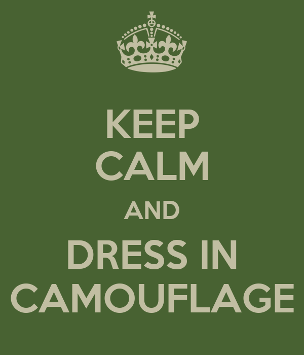 KEEP CALM AND DRESS IN CAMOUFLAGE