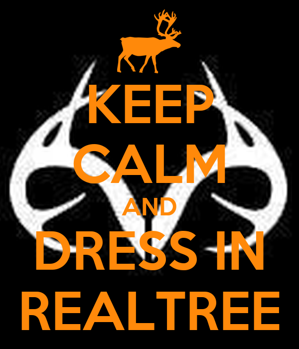 KEEP CALM AND DRESS IN REALTREE