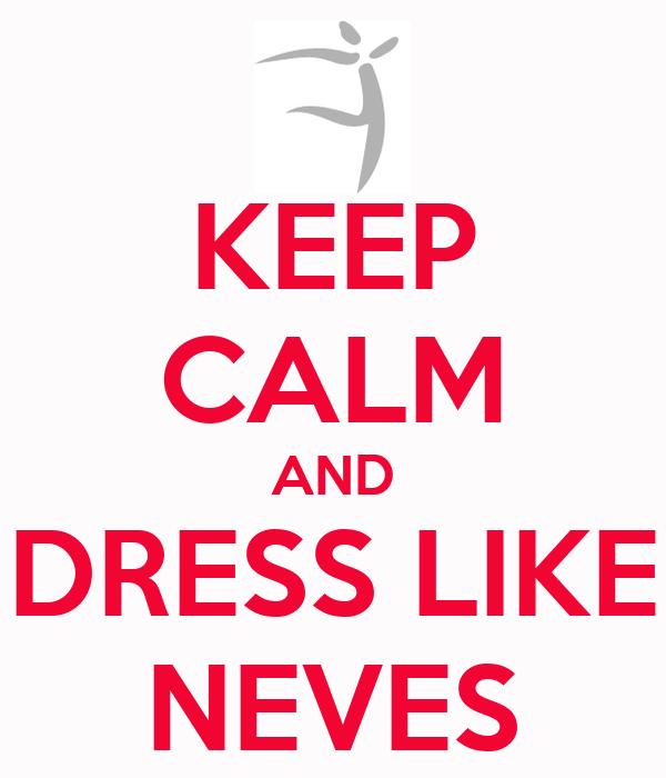 KEEP CALM AND DRESS LIKE NEVES