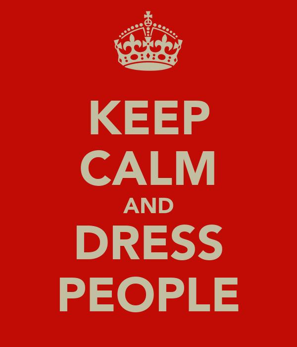 KEEP CALM AND DRESS PEOPLE