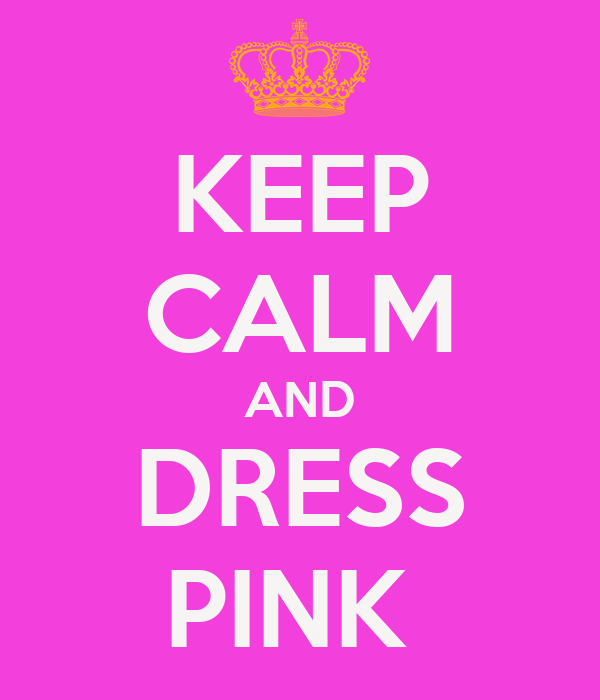 KEEP CALM AND DRESS PINK