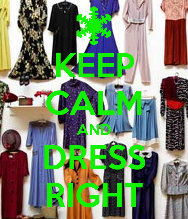KEEP CALM AND DRESS RIGHT