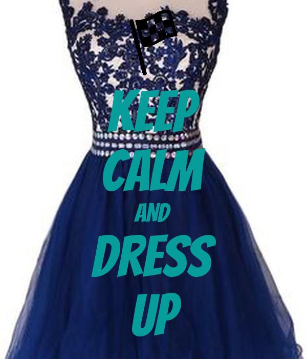 KEEP CALM AND Dress  up