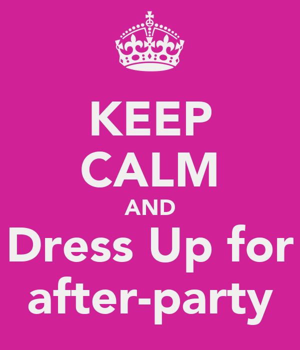 KEEP CALM AND Dress Up for after-party