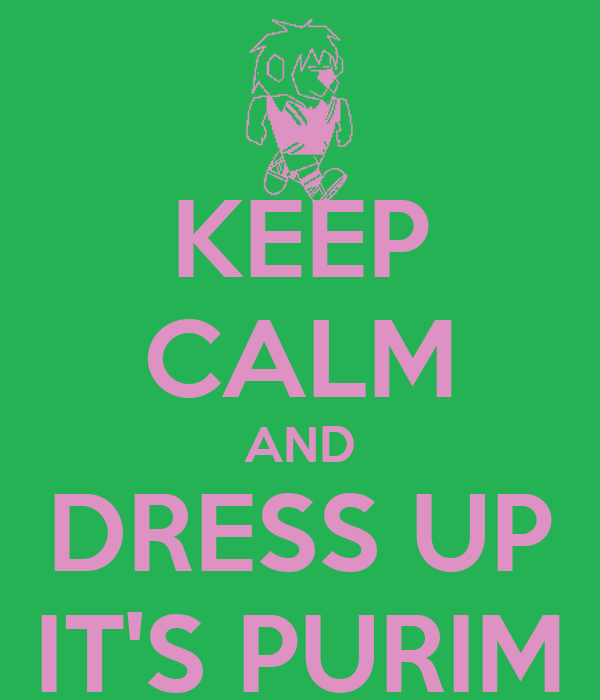 KEEP CALM AND DRESS UP IT'S PURIM