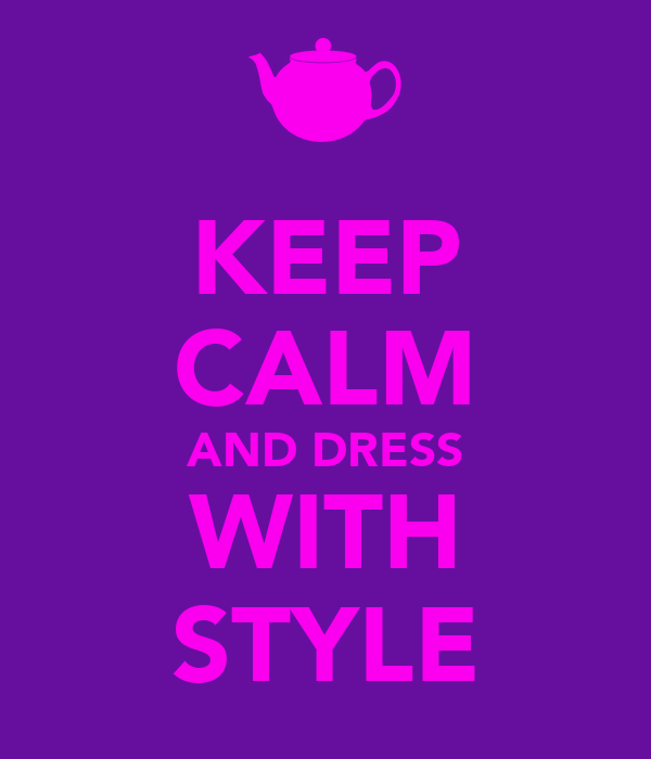KEEP CALM AND DRESS WITH STYLE