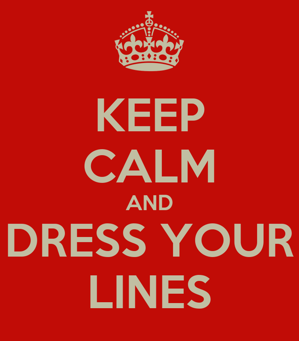 KEEP CALM AND DRESS YOUR LINES