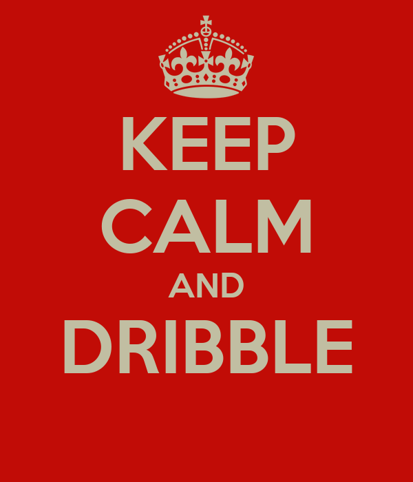 KEEP CALM AND DRIBBLE