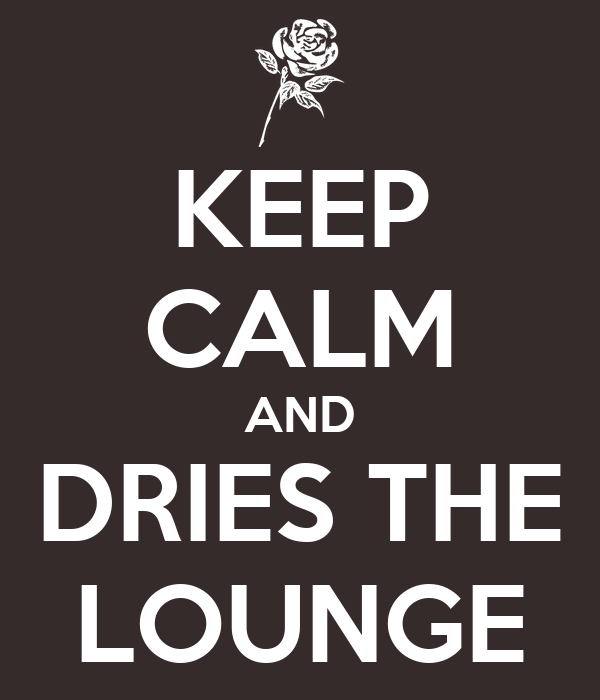 KEEP CALM AND DRIES THE LOUNGE