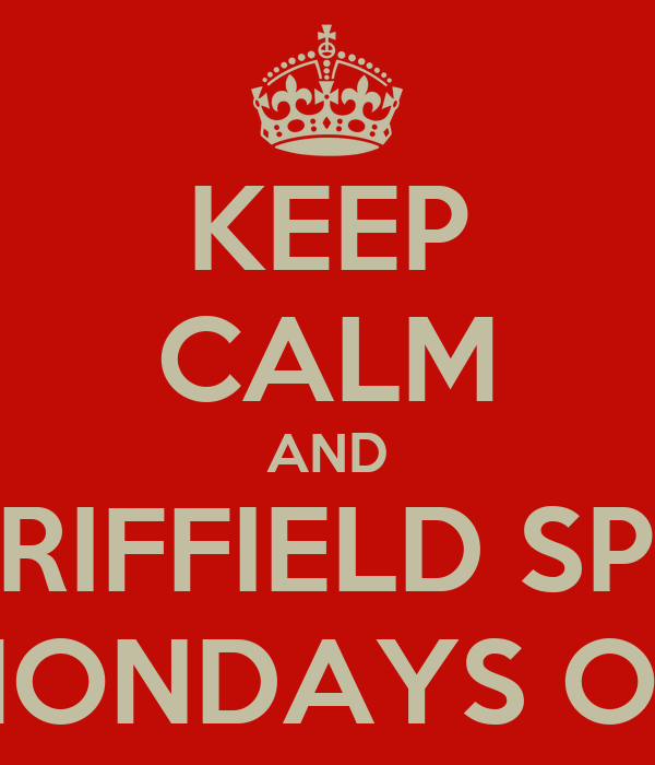 KEEP CALM AND DRIFFIELD SPA MONDAYS ON