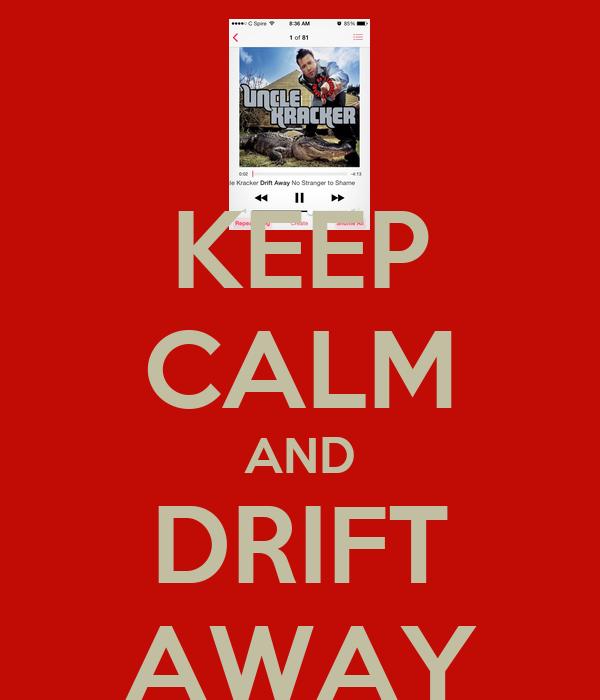 KEEP CALM AND DRIFT AWAY