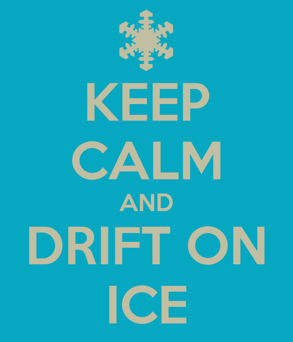 KEEP CALM AND DRIFT ON ICE