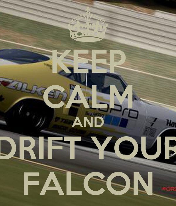 KEEP CALM AND DRIFT YOUR FALCON