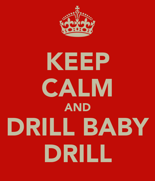 KEEP CALM AND DRILL BABY DRILL