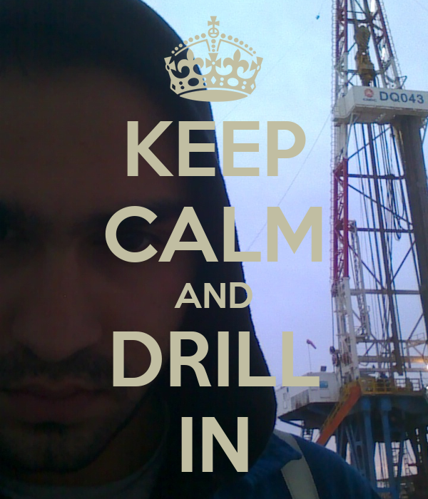 KEEP CALM AND DRILL IN