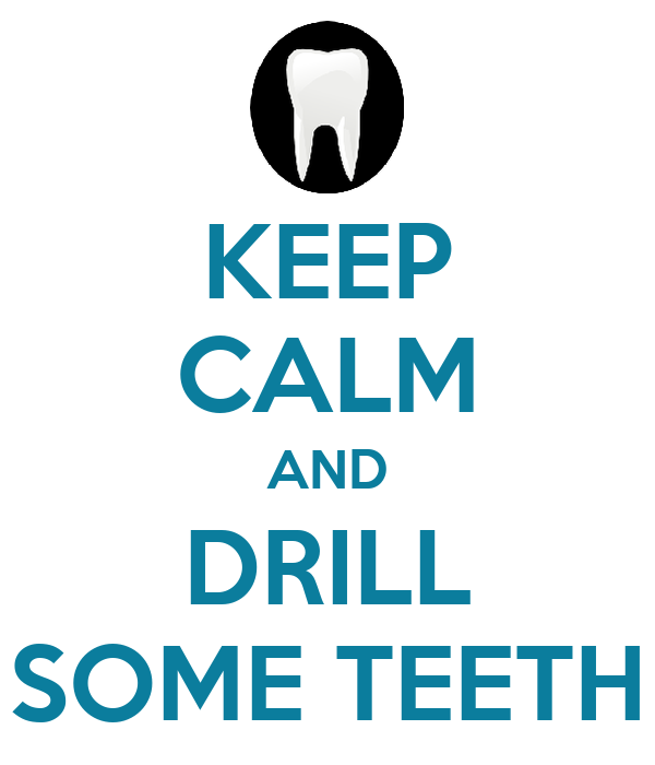 KEEP CALM AND DRILL SOME TEETH