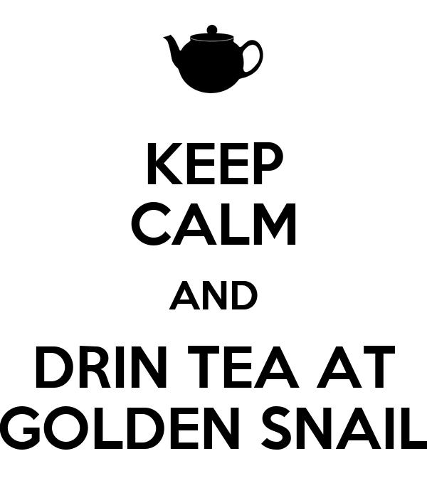 KEEP CALM AND DRIN TEA AT GOLDEN SNAIL