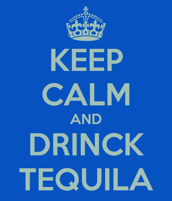KEEP CALM AND DRINCK TEQUILA