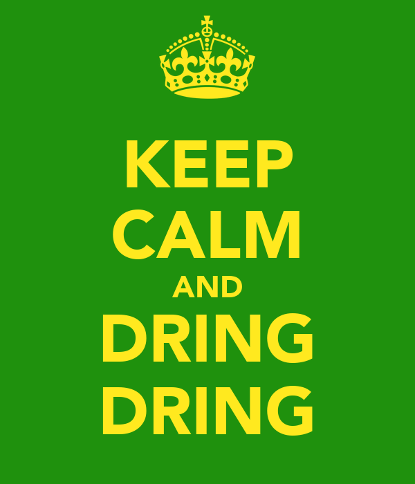 KEEP CALM AND DRING DRING