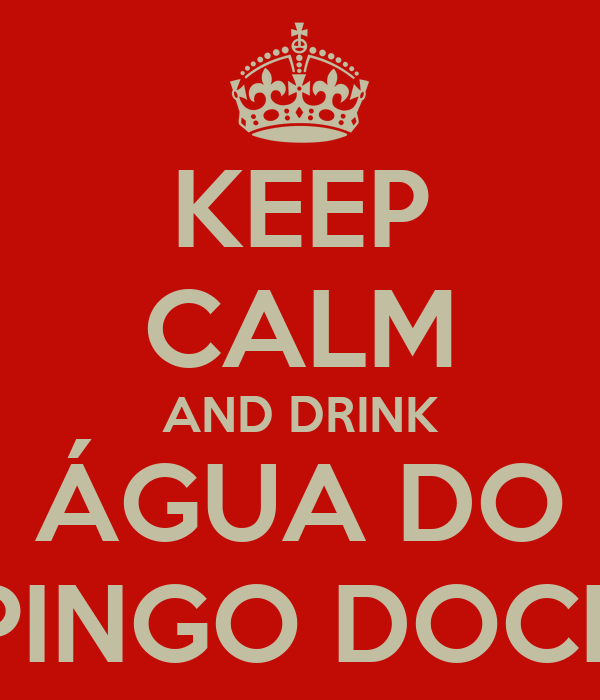 KEEP CALM AND DRINK ÁGUA DO PINGO DOCE