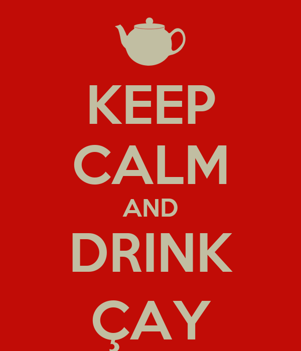 KEEP CALM AND DRINK ÇAY