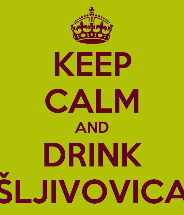 KEEP CALM AND DRINK ŠLJIVOVICA