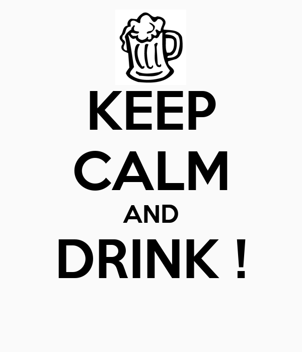 KEEP CALM AND DRINK !
